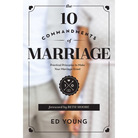 The 10 Commandments of Marriage : Practical Principles to Make Your Marriage Great ()