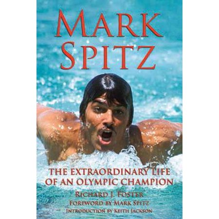 Mark Spitz : The Extraordinary Life of an Olympic Champion
