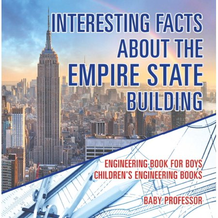 Interesting Facts about the Empire State Building - Engineering Book for Boys   Children's Engineering Books -