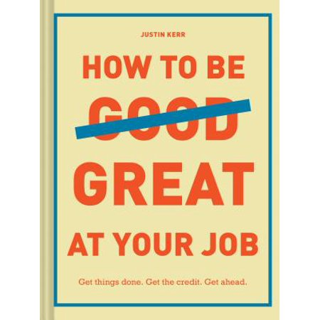How to Be Great at Your Job : Get things done. Get the credit. Get (Hamilton Immigrants We Get The Job Done)