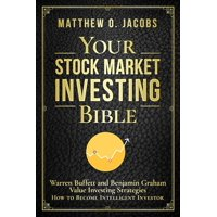 Your Stock Market Investing Bible: Warren Buffett and Benjamin Graham Value Investing Strategies How to Become Intelligent Investor - eBook