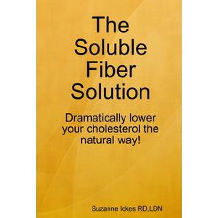 The Soluble Fiber Solution: Dramatically Lower Your Cholesterol the Natural Way - eBook