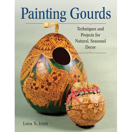 Crafting with Gourds : Building, Painting, and Embellishing Birdhouses, Flowerpots, Wind Chimes, and More