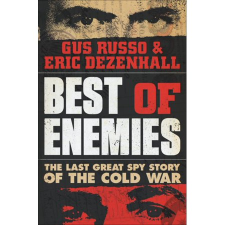 Best of Enemies : The Last Great Spy Story of the Cold
