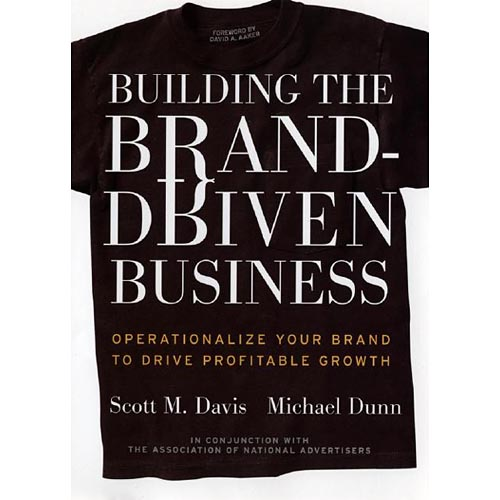 Building the Brand Driven Business : Operationalize Your Brand to Drive Profitable Growth