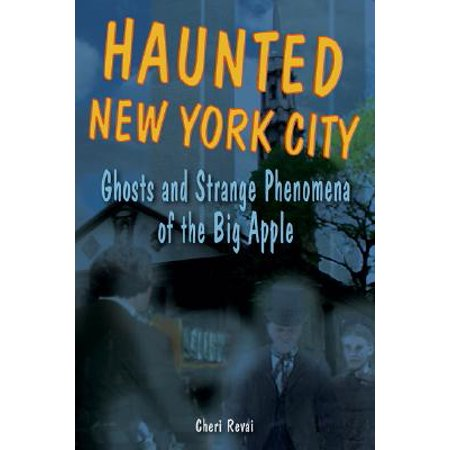Ghost Apple - Haunted New York City : Ghosts and Strange Phenomena of the Big Apple