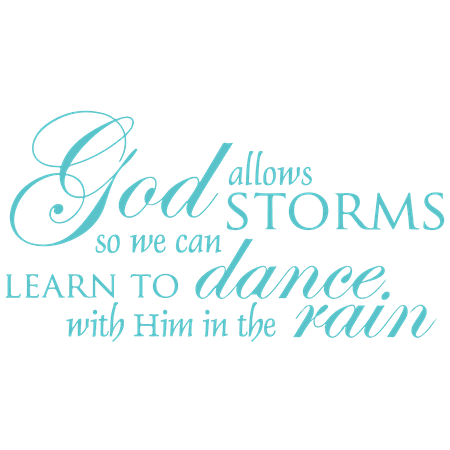 Turquoise Vinyl - God allows storms so we can learn to dance with… Vinyl Decal Sticker Quote - Large - Turquoise