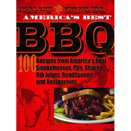 America's Best BBQ: 100 Recipes from America's Best Smokehouses, Pits, Shacks, Rib Joints, Roadhouses, and Restaurants -