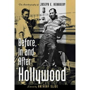 Before, in and After Hollywood : The Life of Joseph E. Henabery