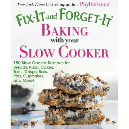 Fix-It and Forget-It Baking with Your Slow Cooker : 150 Slow Cooker Recipes for Breads, Pizza, Cakes, Tarts, Crisps, Bars, Pies, Cupcakes, and More! for $<!---->