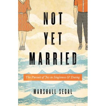 Not Yet Married : The Pursuit of Joy in Singleness and
