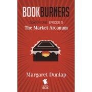 Market Arcanum (Bookburners Season 1 Episode 5) - eBook