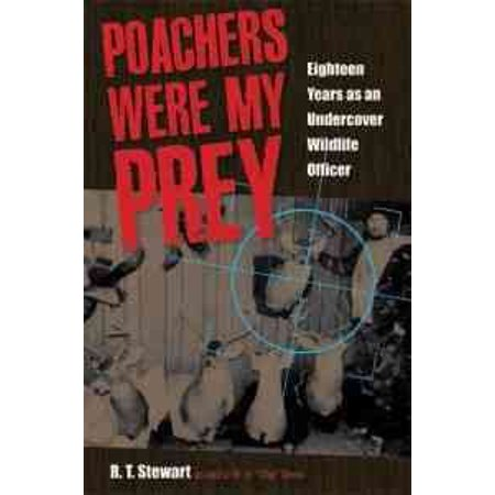 Poachers Were My Prey : Eighteen Years as an Undercover Wildlife (The One Eyed Poacher And The Maine Woods)