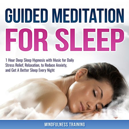 Guided Meditation for Sleep: 1 Hour Deep Sleep Hypnosis with Music for Daily Stress Relief, Relaxation, to Reduce Anxiety, and Get A Better Sleep Every Night -