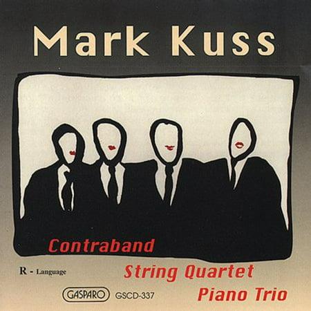 Mark Kuss - Mark Kuss: Contraband; String Quartet; Piano Trio -