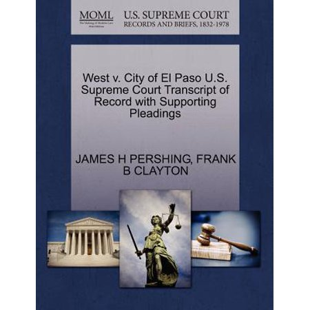 West V. City of El Paso U.S. Supreme Court Transcript of Record with Supporting - El Paso City