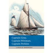 Captain Gray, Captain Wittman, Captain Perkins - eBook