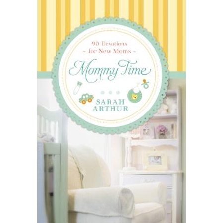 Mommy Time : 90 Devotions for New Moms
