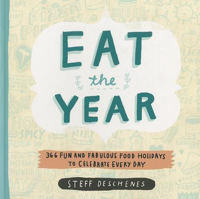 Eat the Year : 366 Fun and Fabulous Food Holidays to Celebrate Every Day