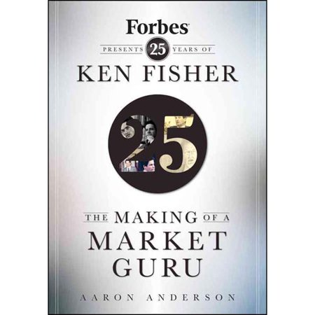 The Making Of A Market Guru Forbes Presents 25 Years Of Ken Fisher By Aaron Anderson