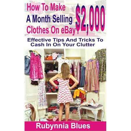 How to Make $2,000 Selling A Month Clothes on eBay -