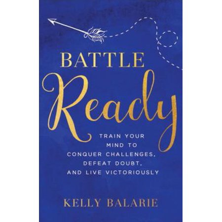 Battle Ready : Train Your Mind to Conquer Challenges, Defeat Doubt, and Live (The Challenge Battle Of The Seasons 2012)