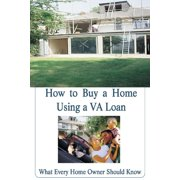 How to Buy a Home Using a VA Loan: What Every Home Buyer Should Know - eBook