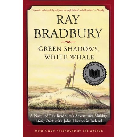Green Shadows, White Whale: A Novel of Ray Bradburys Adventures Making Moby Dick With John Huston in Ireland by