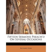 Fifteen Sermons Preach'd on Several Occasions