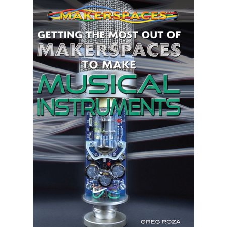 Getting the Most Out of Makerspaces to Make Musical Instruments -