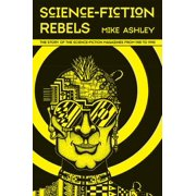 Science Fiction Rebels : The Story of the Science-Fiction Magazines from 1981 to 1990
