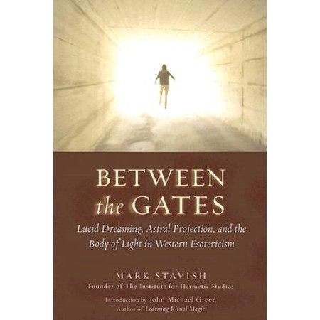 Between the Gates : Lucid Dreaming, Astral Projection, and the Body of Light in Western (Best Lucid Dream Stories)