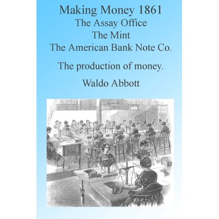 Making Money in 1861: The Assay Office, The Mint & The American Banknote Company, Illustrated - eBook