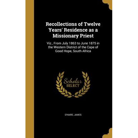 Recollections of Twelve Years' Residence as a Missionary Priest : Viz., from July 1863 to June 1875 in the Western District of the Cape of Good Hope, South Africa