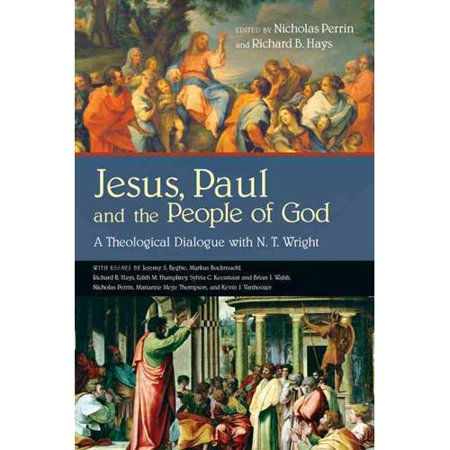 Jesus, Paul and the People of God: A Theological Dialogue With N. T. Wright by