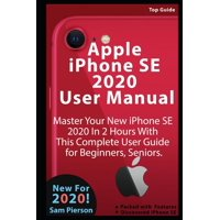 Apple iphoness SE 2020 User Manual : Master Your New iphoness SE 2020 In 2 Hours With This Complete User Guide for Beginners, Seniors. (Paperback)