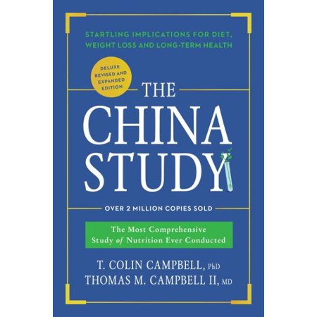 The China Study: Deluxe Revised and Expanded Edition : The Most Comprehensive Study of Nutrition Ever Conducted and Startling Implications for Diet, Weight Loss, and Long-Term