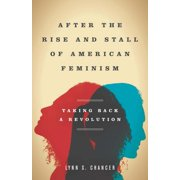 After the Rise and Stall of American Feminism: Taking Back a Revolution (Hardcover)