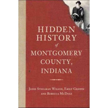 Hidden History Of Montgomery County  Indiana