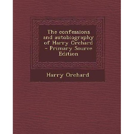 Confessions And Autobiography Of Harry Orchard  Primary Source