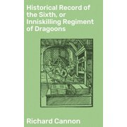 Historical Record of the Sixth, or Inniskilling Regiment of Dragoons - eBook