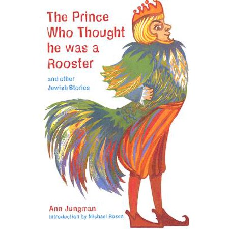 Other Rooster - The Prince Who Thought He Was a Rooster and other Jewish Stories (Folktales from Around the World), Jungman, Ann
