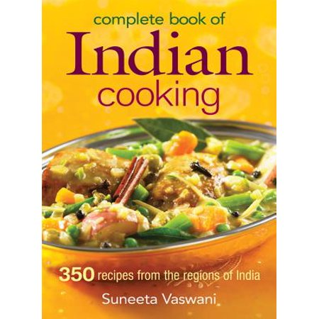 Complete Book of Indian Cooking : 350 Recipes from the Regions of