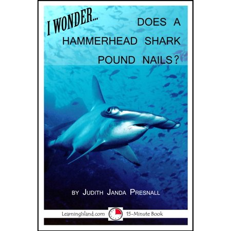 I Wonder...Does a Hammerhead Shark Pound Nails? - eBook