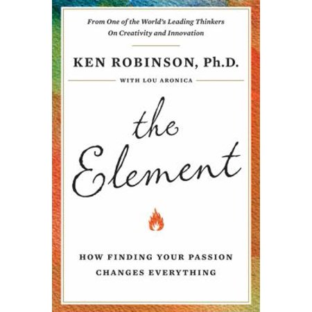 The Element How Finding Your Passion Changes Everything by Ken
