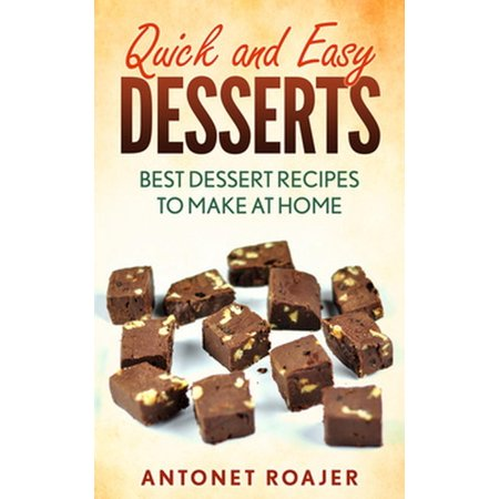 Quick and Easy Desserts: Best Dessert Recipes to Make at Home -