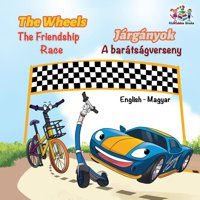English Hungarian Bilingual Collection: The Wheels The Friendship Race (English Hungarian Book for Kids): Bilingual Hungarian Children's Book (Paperback)