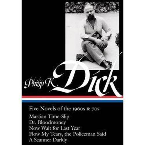 Philip K. Dick: Five Novels of the 1960s & 70s: Martian Time-ship, Dr. Bloodmoney, Now Wait for Last Year, Flow My Tears, the Policeman Said, a Scanner Darkly