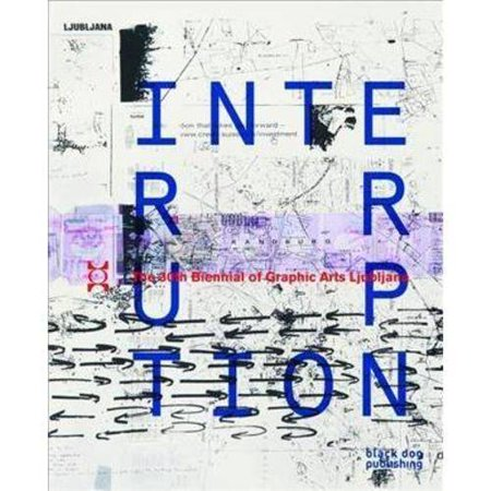 Interruption: The 30th Biennial of Graphic Arts Ljubljana