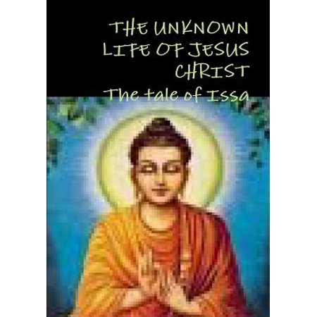 THE UNKNOWN LIFE OF JESUS CHRIST or The tale of Issa Nicolas (The Unknown Life Of Christ By Nicolas Notovitch)